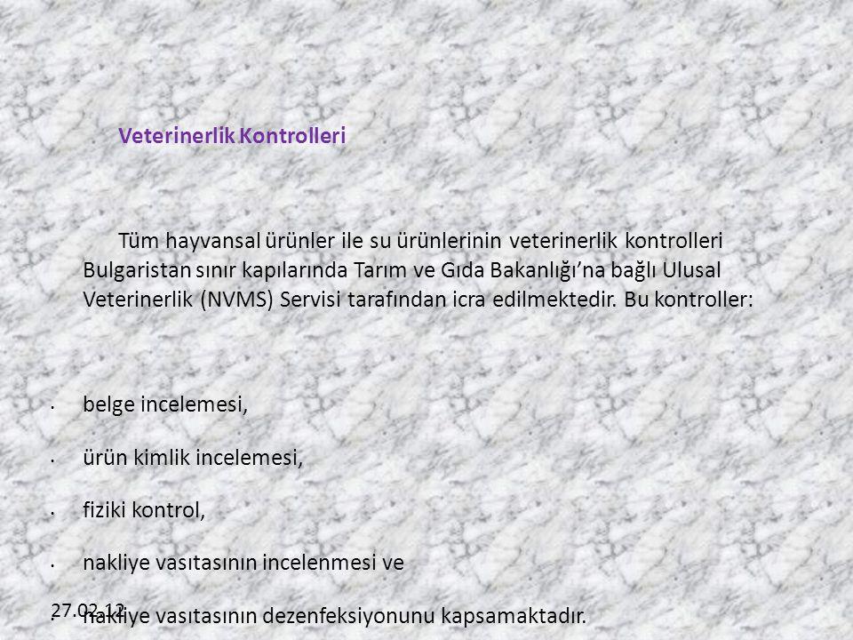 27.02.12 Veterinerlik Kontrolleri Tüm hayvansal ürünler ile su ürünlerinin veterinerlik kontrolleri Bulgaristan sınır kapılarında Tarım ve Gıda Bakanlığı'na bağlı Ulusal Veterinerlik (NVMS) Servisi tarafından icra edilmektedir.