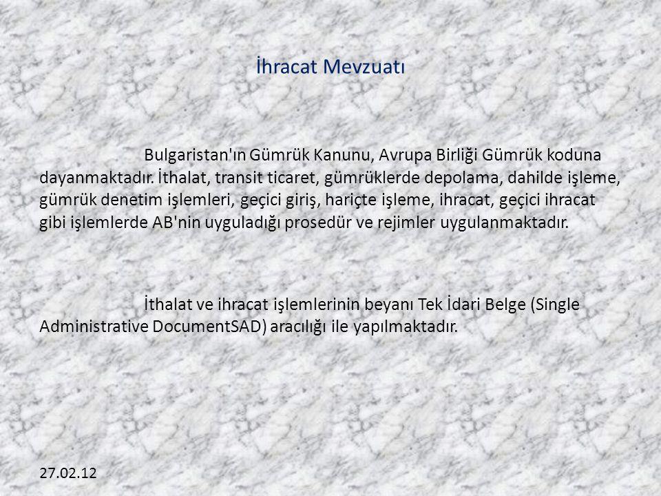 27.02.12 İhracat Mevzuatı Bulgaristan'ın Gümrük Kanunu, Avrupa Birliği Gümrük koduna dayanmaktadır. İthalat, transit ticaret, gümrüklerde depolama, da