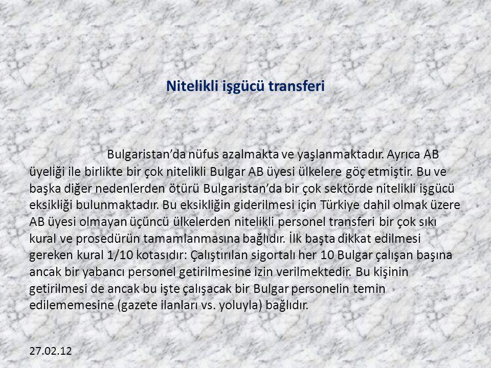 27.02.12 Nitelikli işgücü transferi Bulgaristan'da nüfus azalmakta ve yaşlanmaktadır. Ayrıca AB üyeliği ile birlikte bir çok nitelikli Bulgar AB üyesi