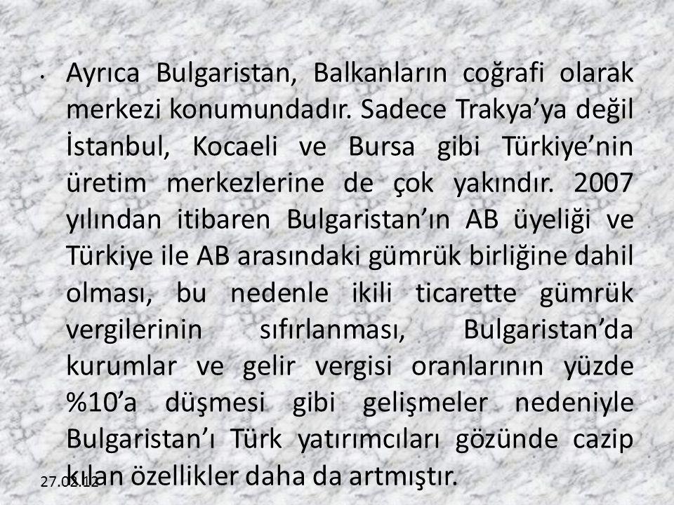 27.02.12 • Ayrıca Bulgaristan, Balkanların coğrafi olarak merkezi konumundadır. Sadece Trakya'ya değil İstanbul, Kocaeli ve Bursa gibi Türkiye'nin üre