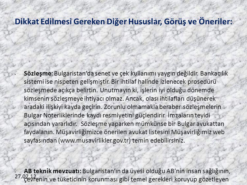 27.02.12 Dikkat Edilmesi Gereken Diğer Hususlar, Görüş ve Öneriler: • Sözleşme: Bulgaristan'da senet ve çek kullanımı yaygın değildir. Bankacılık sist