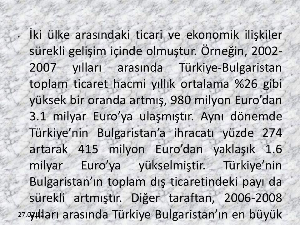 27.02.12 • İki ülke arasındaki ticari ve ekonomik ilişkiler sürekli gelişim içinde olmuştur. Örneğin, 2002- 2007 yılları arasında Türkiye-Bulgaristan