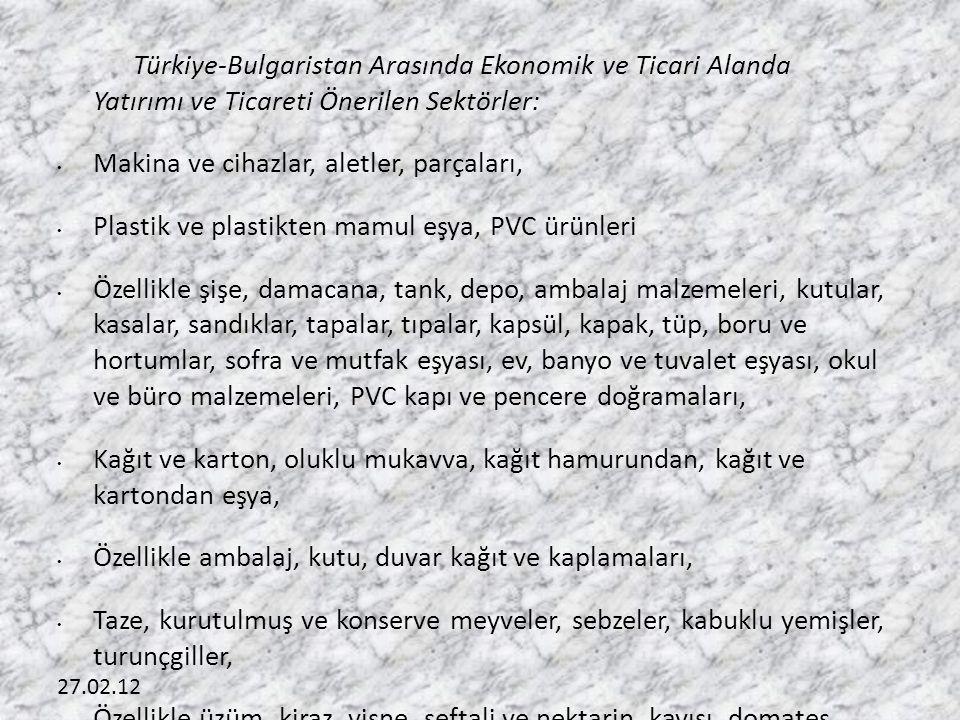 Türkiye-Bulgaristan Arasında Ekonomik ve Ticari Alanda Yatırımı ve Ticareti Önerilen Sektörler: • Makina ve cihazlar, aletler, parçaları, • Plastik ve