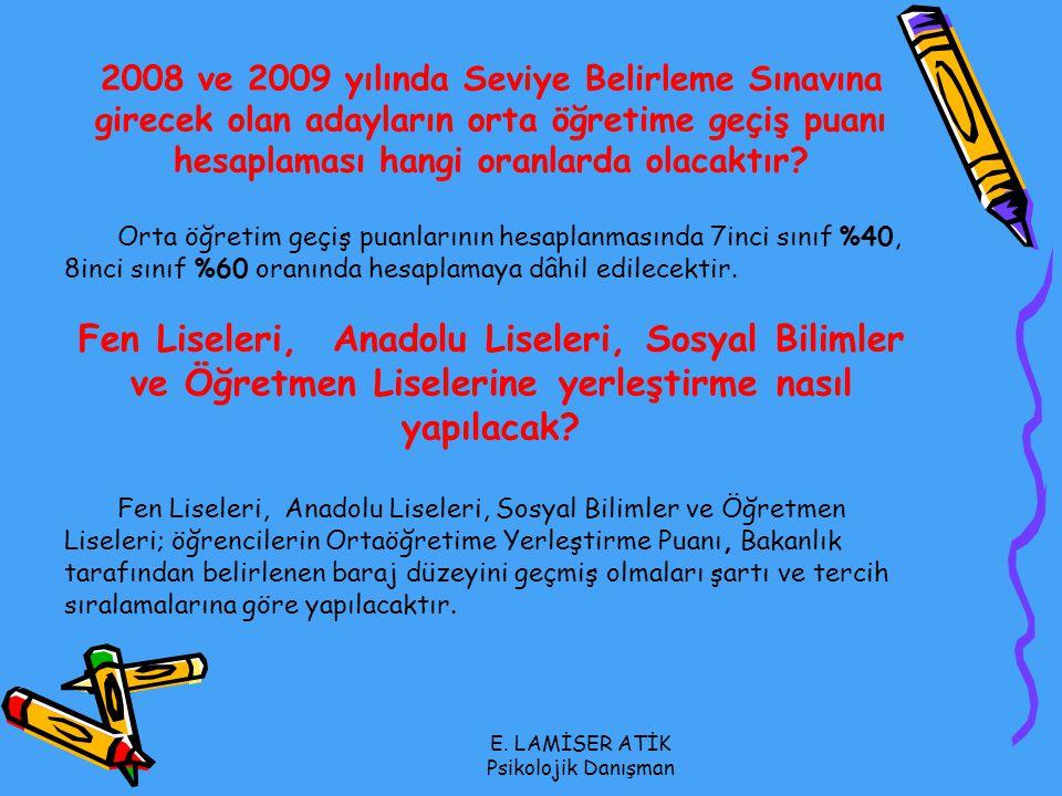 E. LAMİSER ATİK Psikolojik Danışman 2008 ve 2009 yılında Seviye Belirleme Sınavına girecek olan adayların orta öğretime geçiş puanı hesaplaması hangi