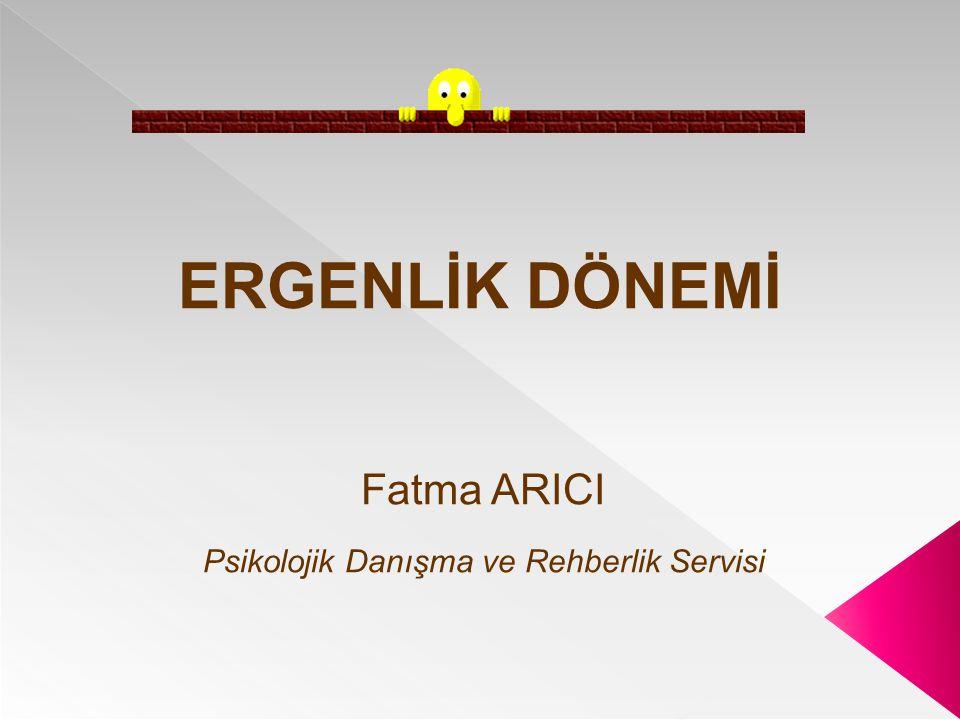 Fatma ARICI Psikolojik Danışma ve Rehberlik Servisi