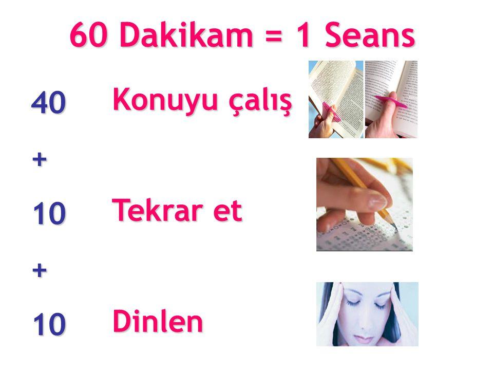 40+10+10 Konuyu çalış Tekrar et Dinlen 60 Dakikam = 1 Seans