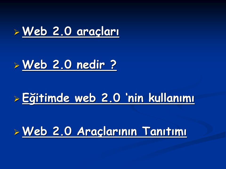  Web 2.0 araçları  Web 2.0 nedir ?  Eğitimde web 2.0 'nin kullanımı  Web 2.0 Araçlarının Tanıtımı