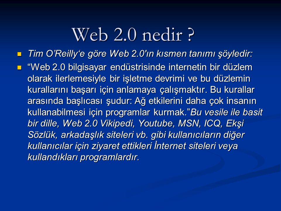 """Web 2.0 nedir ?  Tim O'Reilly'e göre Web 2.0′ın kısmen tanımı şöyledir:  """"Web 2.0 bilgisayar endüstrisinde internetin bir düzlem olarak ilerlemesiyl"""