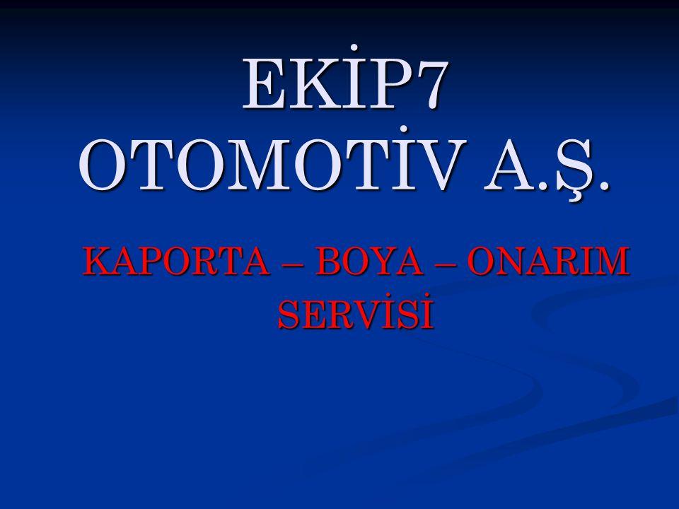 EKİP7 OTOMOTİV A.Ş. KAPORTA – BOYA – ONARIM SERVİSİ