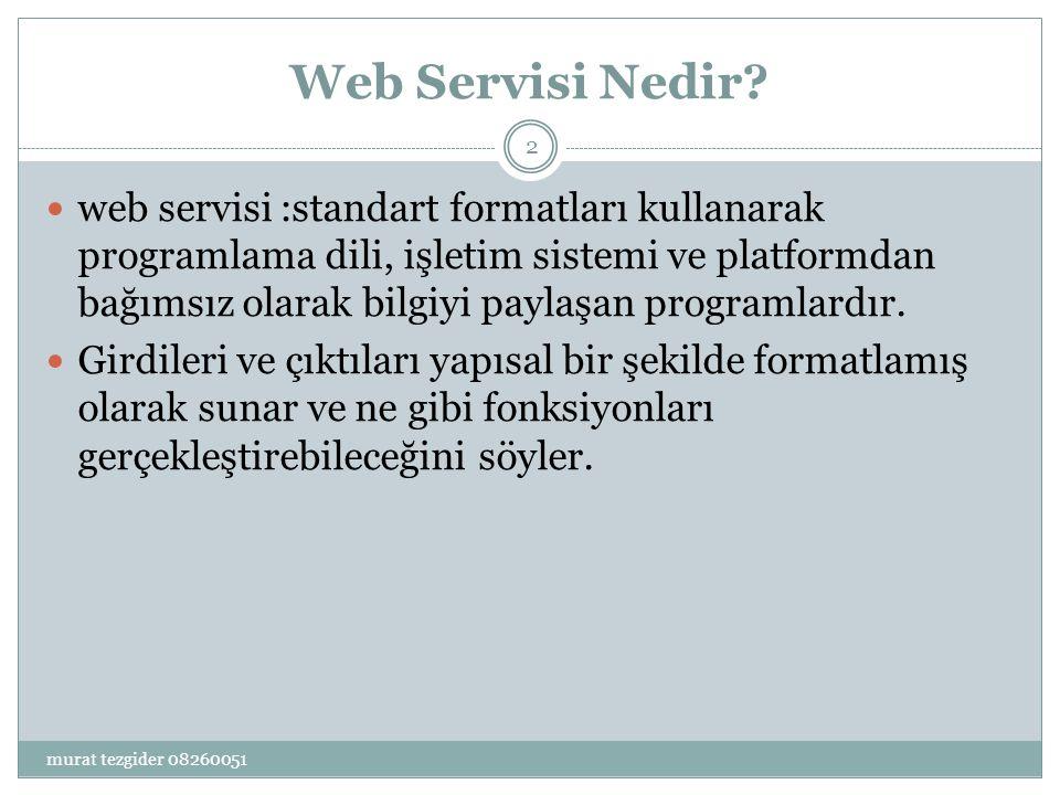 Bir web servisinin genel yapısı: 3 murat tezgider 08260051