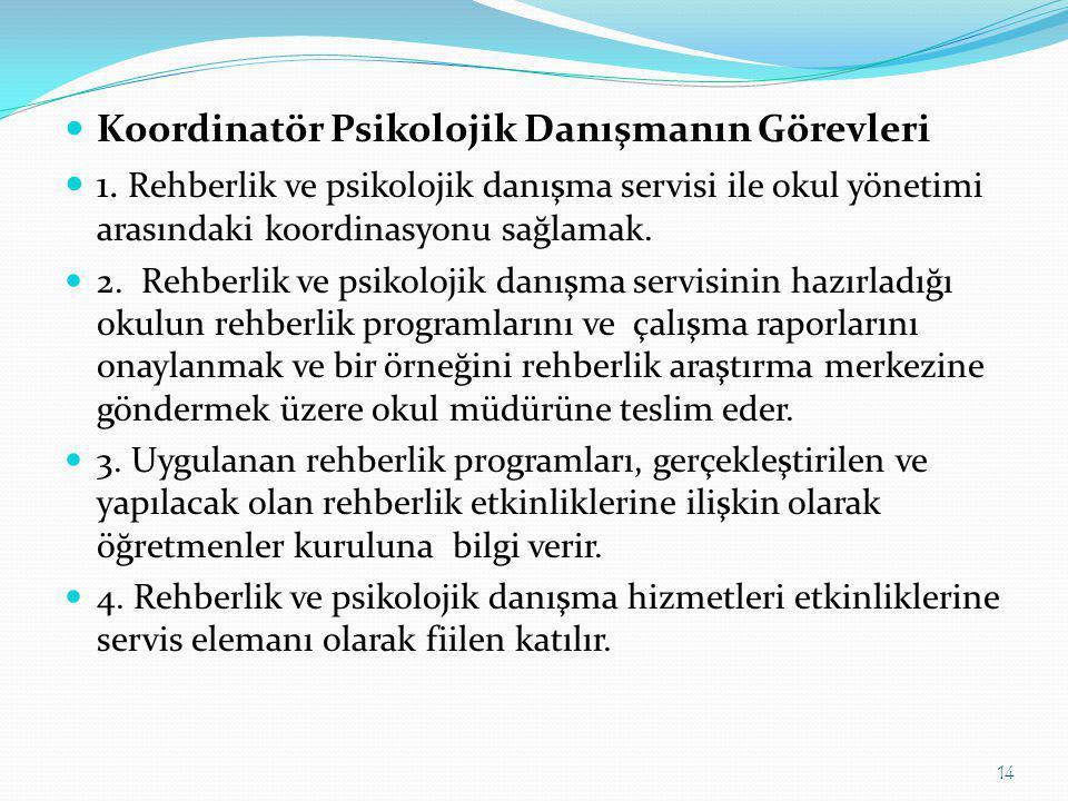  Koordinatör Psikolojik Danışmanın Görevleri  1. Rehberlik ve psikolojik danışma servisi ile okul yönetimi arasındaki koordinasyonu sağlamak.  2. R