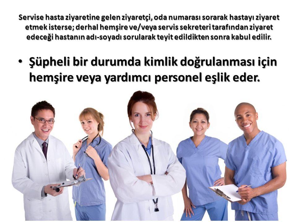 Servise hasta ziyaretine gelen ziyaretçi, oda numarası sorarak hastayı ziyaret etmek isterse; derhal hemşire ve/veya servis sekreteri tarafından ziyar