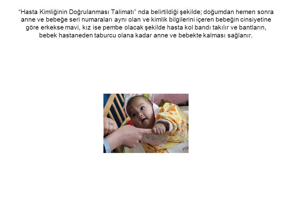"""""""Hasta Kimliğinin Doğrulanması Talimatı"""" nda belirtildiği şekilde; doğumdan hemen sonra anne ve bebeğe seri numaraları aynı olan ve kimlik bilgilerini"""
