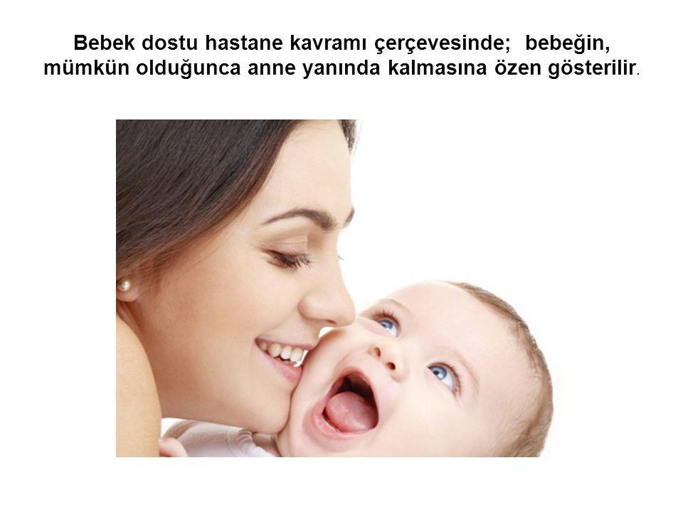 Bebek dostu hastane kavramı çerçevesinde; bebeğin, mümkün olduğunca anne yanında kalmasına özen gösterilir.