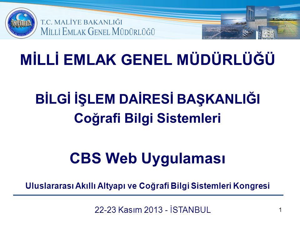 MİLLİ EMLAK GENEL MÜDÜRLÜĞÜ BİLGİ İŞLEM DAİRESİ BAŞKANLIĞI Coğrafi Bilgi Sistemleri CBS Web Uygulaması Uluslararası Akıllı Altyapı ve Coğrafi Bilgi Sistemleri Kongresi 1 22-23 Kasım 2013 - İSTANBUL