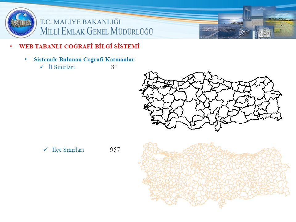 • WEB TABANLI COĞRAFİ BİLGİ SİSTEMİ • Sistemde Bulunan Coğrafi Katmanlar  İl Sınırları 81 39  İlçe Sınırları 957