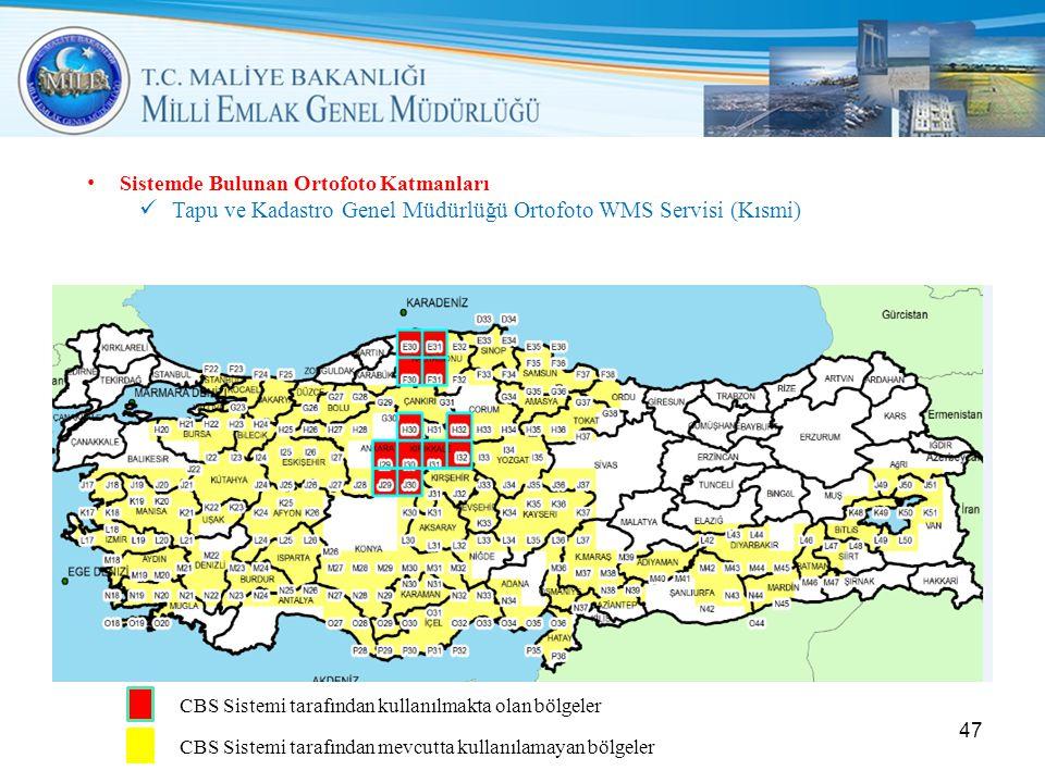• Sistemde Bulunan Ortofoto Katmanları  Tapu ve Kadastro Genel Müdürlüğü Ortofoto WMS Servisi (Kısmi) 47 CBS Sistemi tarafından kullanılmakta olan bölgeler CBS Sistemi tarafından mevcutta kullanılamayan bölgeler
