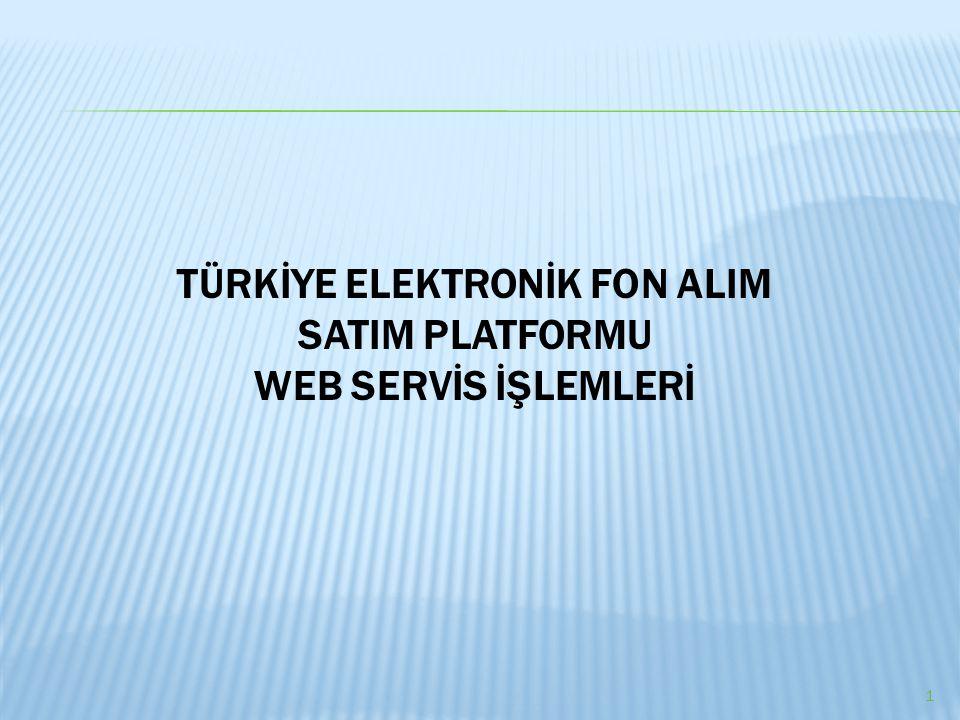 1 TÜRKİYE ELEKTRONİK FON ALIM SATIM PLATFORMU WEB SERVİS İŞLEMLERİ