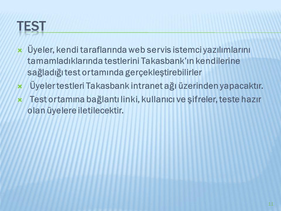  Üyeler, kendi taraflarında web servis istemci yazılımlarını tamamladıklarında testlerini Takasbank'ın kendilerine sağladığı test ortamında gerçekleş