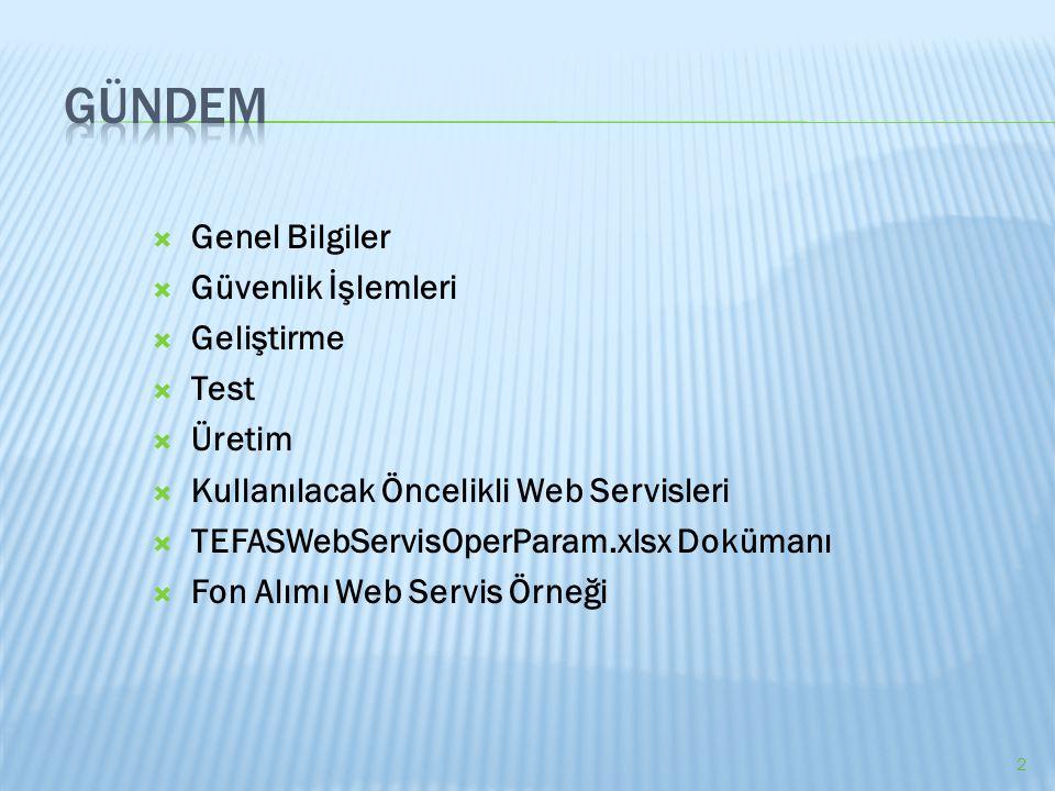  Genel Bilgiler  Güvenlik İşlemleri  Geliştirme  Test  Üretim  Kullanılacak Öncelikli Web Servisleri  TEFASWebServisOperParam.xlsx Dokümanı  F