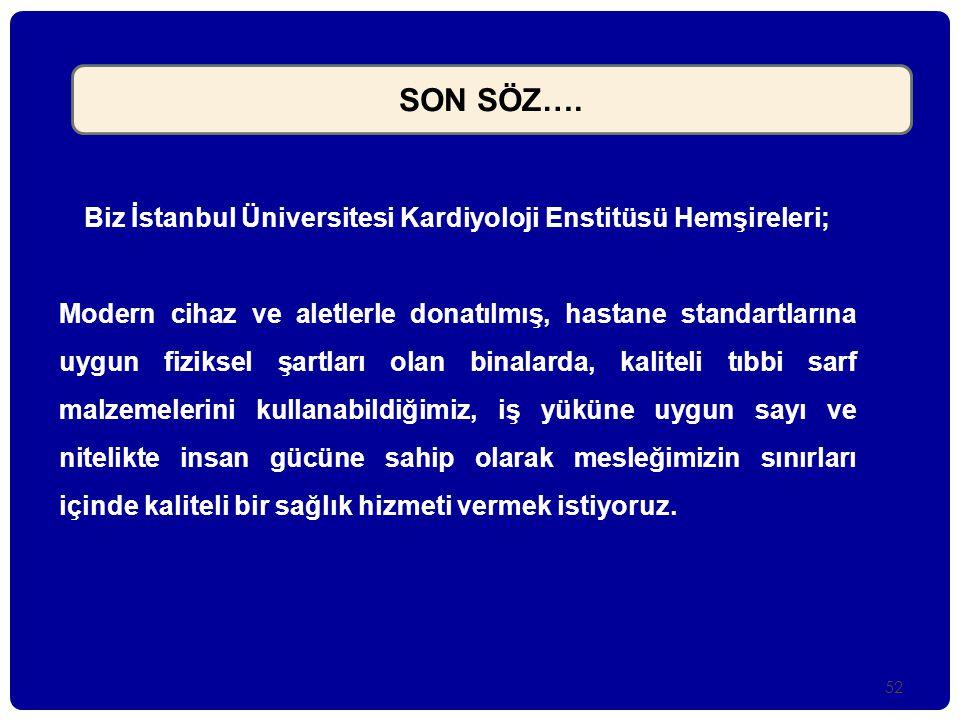 52 SON SÖZ…. Biz İstanbul Üniversitesi Kardiyoloji Enstitüsü Hemşireleri; Modern cihaz ve aletlerle donatılmış, hastane standartlarına uygun fiziksel