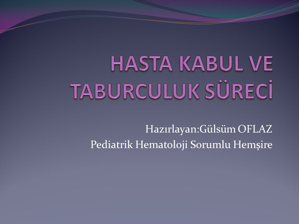 Hazırlayan:Gülsüm OFLAZ Pediatrik Hematoloji Sorumlu Hemşire