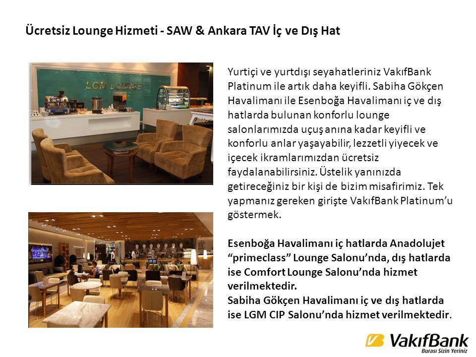 Ücretsiz Lounge Hizmeti - SAW & Ankara TAV İç ve Dış Hat Yurtiçi ve yurtdışı seyahatleriniz VakıfBank Platinum ile artık daha keyifli. Sabiha Gökçen H