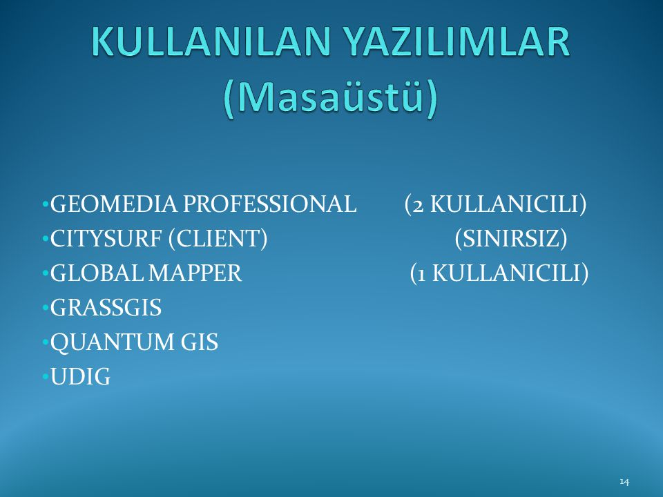 • GEOMEDIA PROFESSIONAL (2 KULLANICILI) • CITYSURF (CLIENT) (SINIRSIZ) • GLOBAL MAPPER (1 KULLANICILI) • GRASSGIS • QUANTUM GIS • UDIG 14