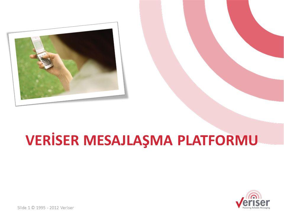 VERİSER MESAJLAŞMA PLATFORMU Slide 1 © 1995 - 2012 Veriser