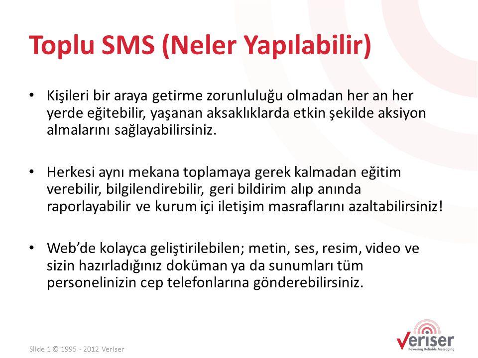 Toplu SMS (Neler Yapılabilir) • Kişileri bir araya getirme zorunluluğu olmadan her an her yerde eğitebilir, yaşanan aksaklıklarda etkin şekilde aksiyo