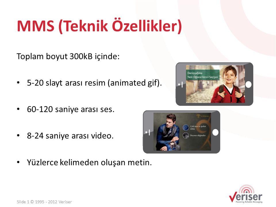 MMS (Teknik Özellikler) Toplam boyut 300kB içinde: • 5-20 slayt arası resim (animated gif). • 60-120 saniye arası ses. • 8-24 saniye arası video. • Yü