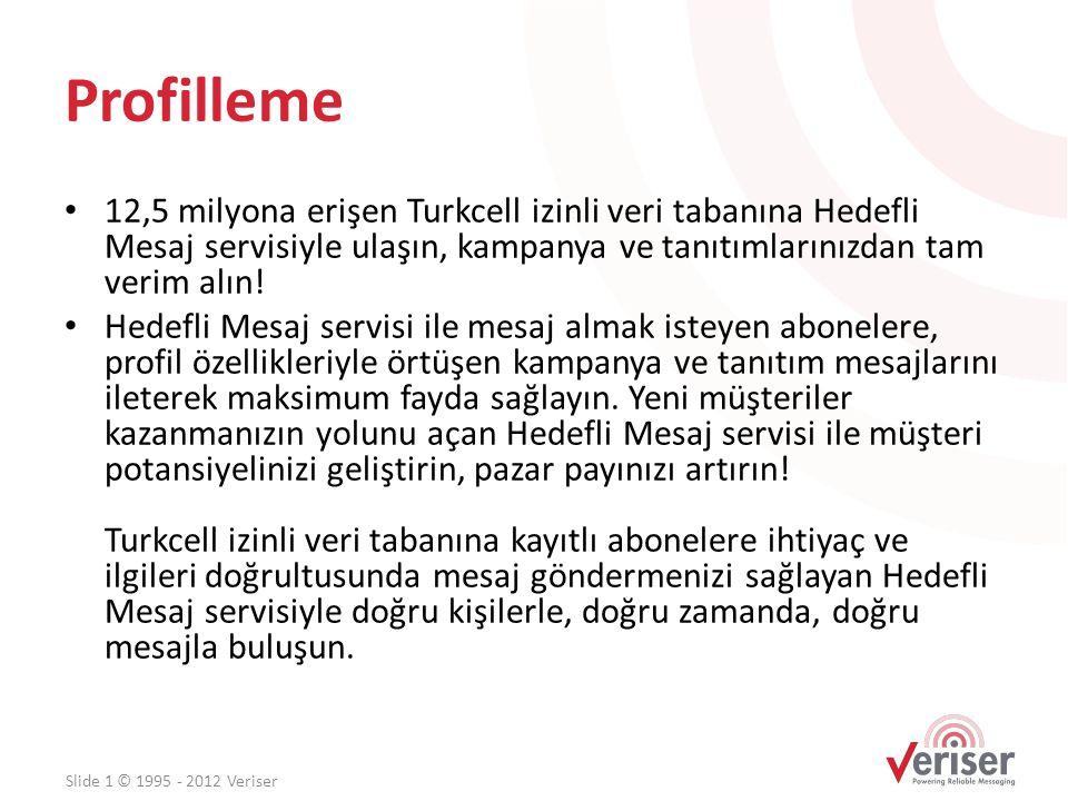 Profilleme • 12,5 milyona erişen Turkcell izinli veri tabanına Hedefli Mesaj servisiyle ulaşın, kampanya ve tanıtımlarınızdan tam verim alın! • Hedefl