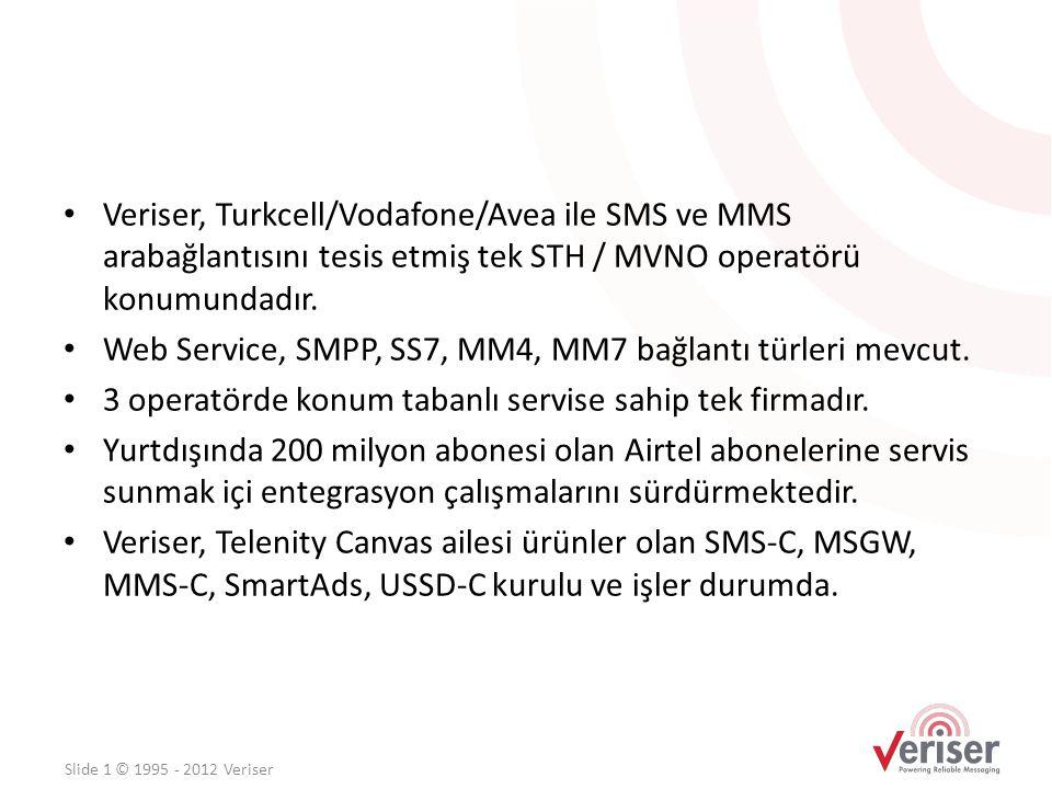 • Veriser, Turkcell/Vodafone/Avea ile SMS ve MMS arabağlantısını tesis etmiş tek STH / MVNO operatörü konumundadır. • Web Service, SMPP, SS7, MM4, MM7