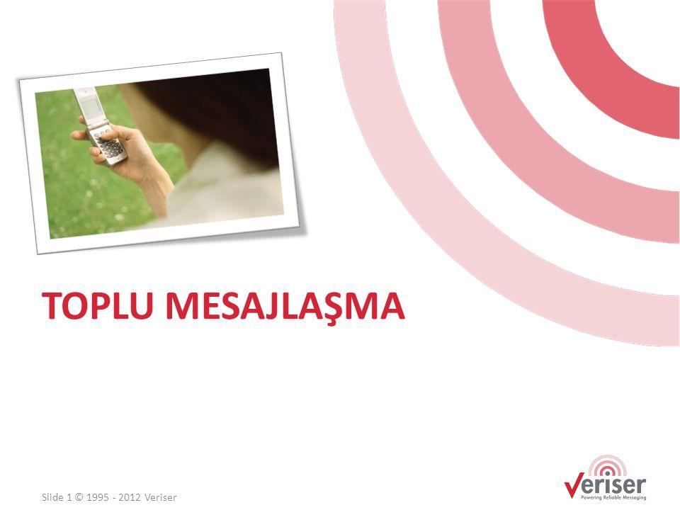 TOPLU MESAJLAŞMA Slide 1 © 1995 - 2012 Veriser