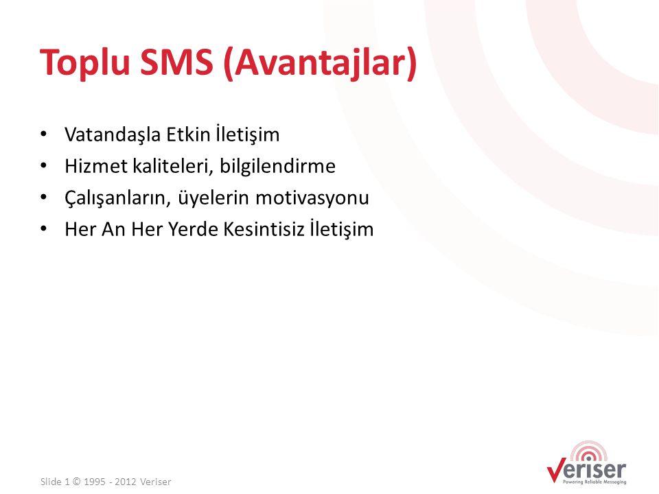 Toplu SMS (Avantajlar) • Vatandaşla Etkin İletişim • Hizmet kaliteleri, bilgilendirme • Çalışanların, üyelerin motivasyonu • Her An Her Yerde Kesintis