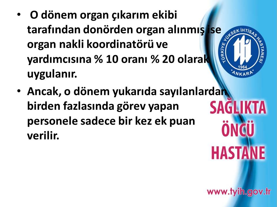 • O dönem organ çıkarım ekibi tarafından donörden organ alınmış ise organ nakli koordinatörü ve yardımcısına % 10 oranı % 20 olarak uygulanır. • Ancak
