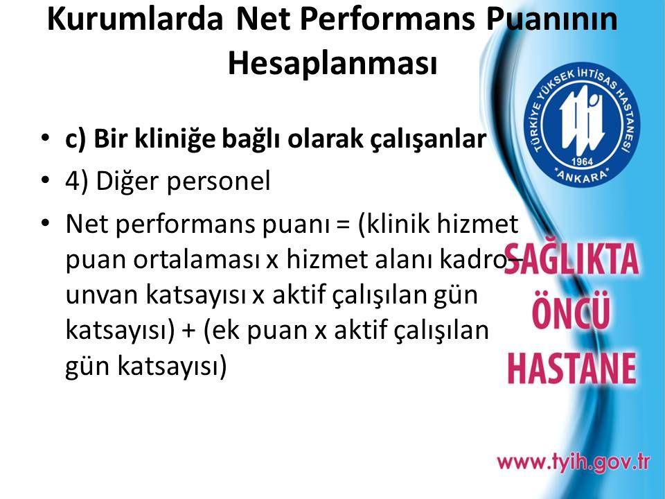 Kurumlarda Net Performans Puanının Hesaplanması • c) Bir kliniğe bağlı olarak çalışanlar • 4) Diğer personel • Net performans puanı = (klinik hizmet p