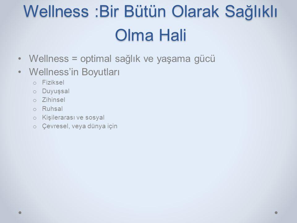Wellness :Bir Bütün Olarak Sağlıklı Olma Hali •Wellness = optimal sağlık ve yaşama gücü •Wellness'in Boyutları o Fiziksel o Duyuşsal o Zihinsel o Ruhs