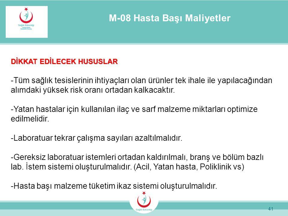 41 M-08 Hasta Başı Maliyetler DİKKAT EDİLECEK HUSUSLAR -Tüm sağlık tesislerinin ihtiyaçları olan ürünler tek ihale ile yapılacağından alımdaki yüksek