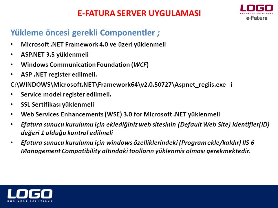 • Microsoft.NET Framework 4.0 ve üzeri yüklenmeli • ASP.NET 3.5 yüklenmeli • Windows Communication Foundation (WCF) • ASP.NET register edilmeli. C:\WI