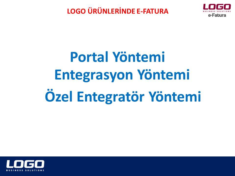 LOGO ÜRÜNLERİNDE E-FATURA Entegrasyon Yöntemi Portal Yöntemi Özel Entegratör Yöntemi
