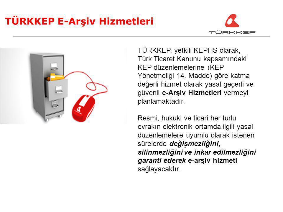 TÜRKKEP E-Arşiv Hizmetleri TÜRKKEP, yetkili KEPHS olarak, Türk Ticaret Kanunu kapsamındaki KEP düzenlemelerine (KEP Yönetmeliği 14. Madde) göre katma