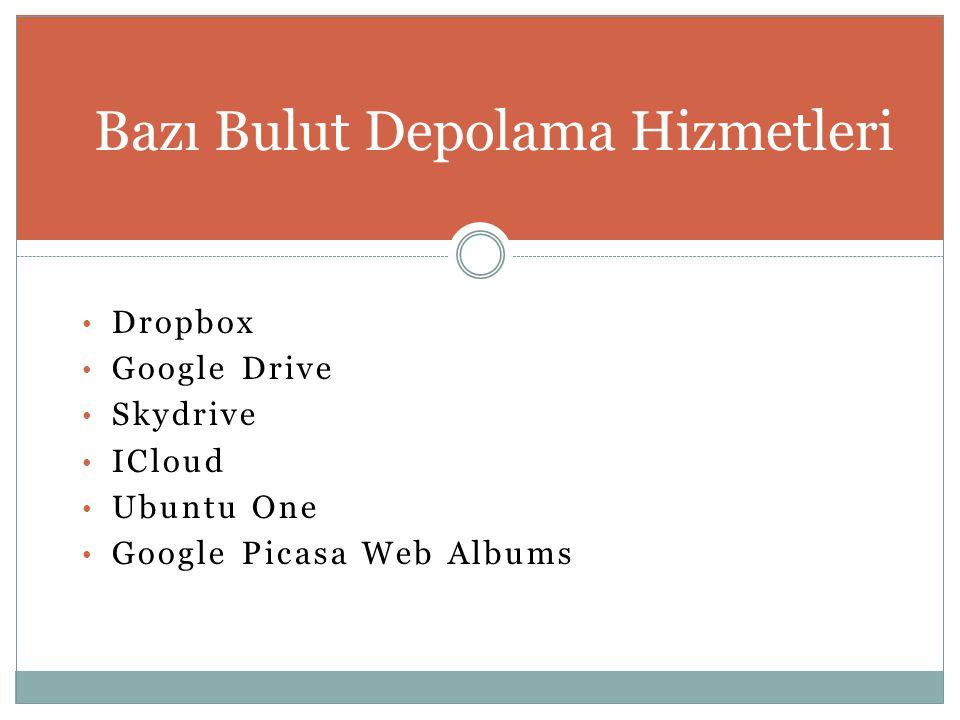 • Dropbox • Google Drive • Skydrive • ICloud • Ubuntu One • Google Picasa Web Albums Bazı Bulut Depolama Hizmetleri
