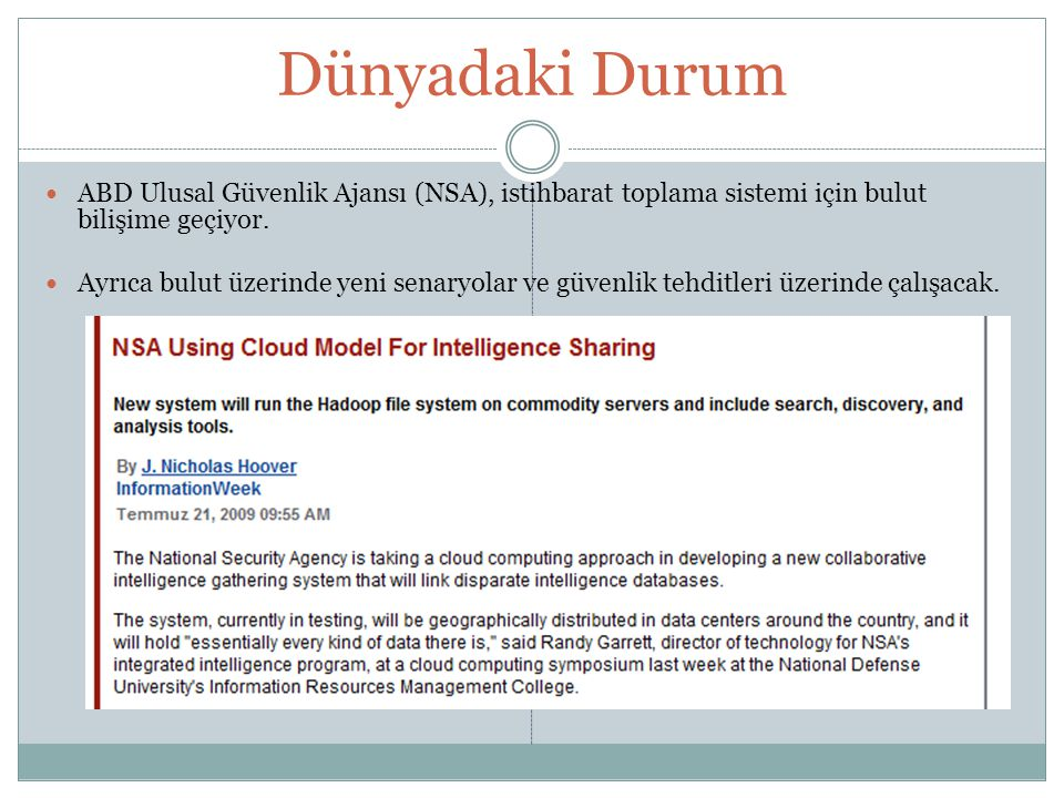 Dünyadaki Durum  ABD Ulusal Güvenlik Ajansı (NSA), istihbarat toplama sistemi için bulut bilişime geçiyor.  Ayrıca bulut üzerinde yeni senaryolar ve