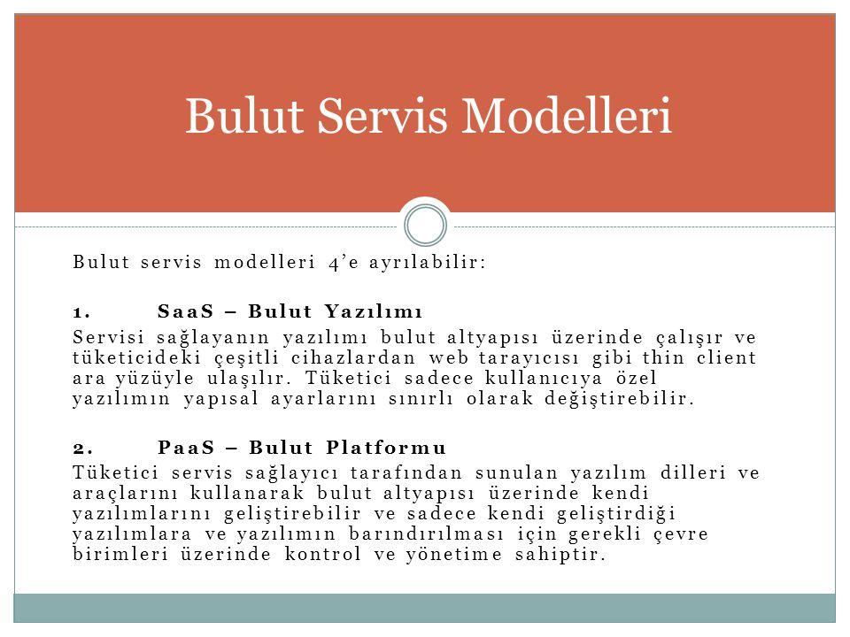 Bulut servis modelleri 4'e ayrılabilir: 1.SaaS – Bulut Yazılımı Servisi sağlayanın yazılımı bulut altyapısı üzerinde çalışır ve tüketicideki çeşitli c