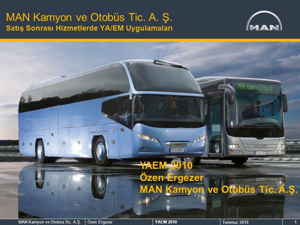 MAN Kamyon ve Otobüs Tic.A.Ş.Özen ErgezerYAEM 2010 Temmuz 2010 1 MAN Kamyon ve Otobüs Tic.