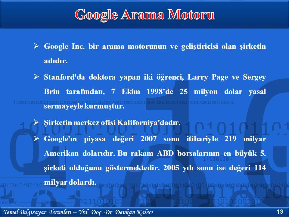  Google Inc. bir arama motorunun ve geliştiricisi olan şirketin adıdır.  Stanford'da doktora yapan iki öğrenci, Larry Page ve Sergey Brin tarafından