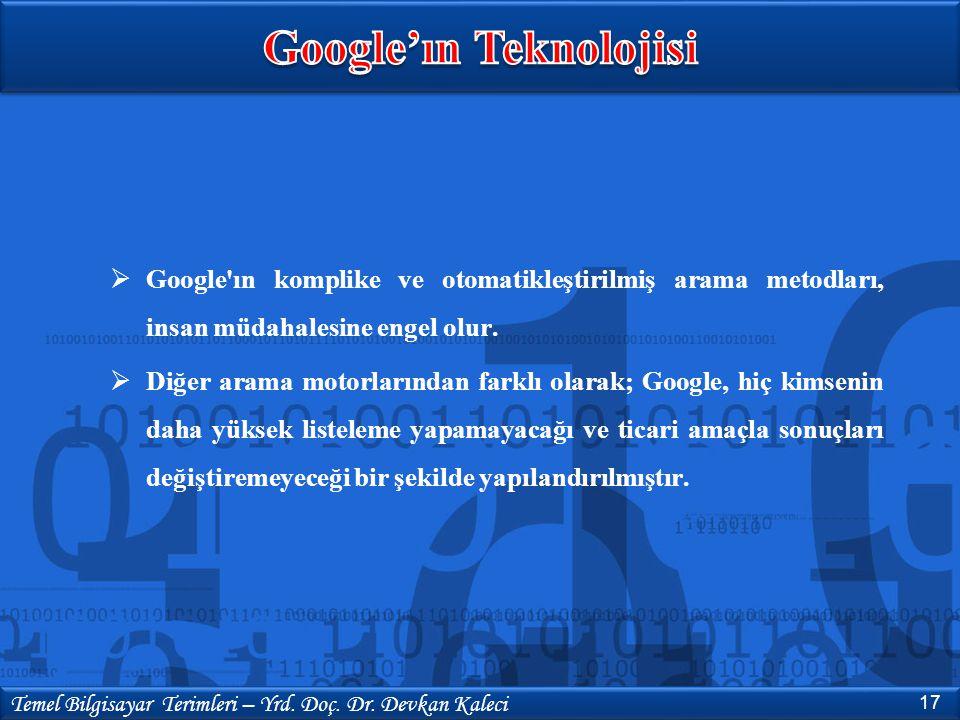  Google'ın komplike ve otomatikleştirilmiş arama metodları, insan müdahalesine engel olur.  Diğer arama motorlarından farklı olarak; Google, hiç kim