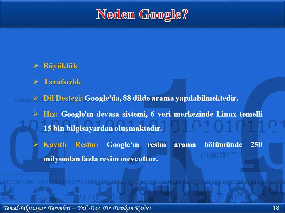  Büyüklük  Tarafsızlık  Dil Desteği: Google'da, 88 dilde arama yapılabilmektedir.  Hız: Google'ın devasa sistemi, 6 veri merkezinde Linux temelli