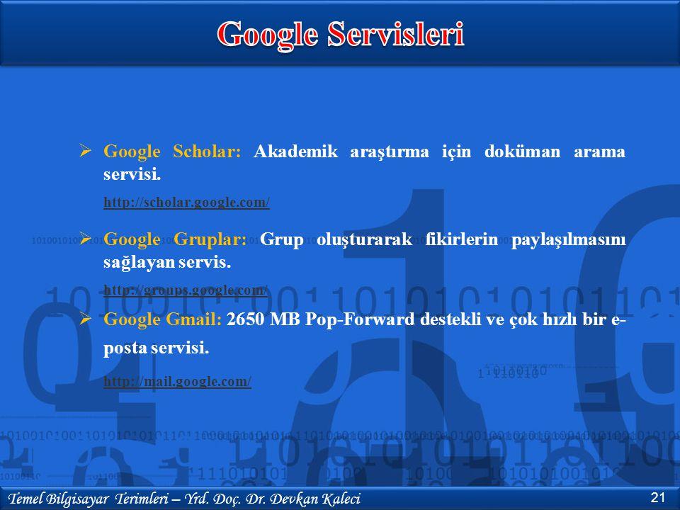  Google Scholar: Akademik araştırma için doküman arama servisi. http://scholar.google.com/  Google Gruplar: Grup oluşturarak fikirlerin paylaşılması